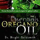 The Essentials of Oregano Oil: Discover the Benefits & Uses of Oregano for Optimum Wellness Hörbuch von Dr. Wright Goldsmith Gesprochen von: Joshua Jolie