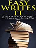Easy Writes It: Nonfiction book writing the easier and faster way (How to Write a Book and Sell It Series)