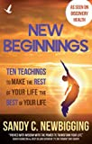 Sandy C. Newbigging New Beginnings: Ten Teachings for Making the Rest of Your Life the Best of Your Life