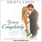 Yours Completely: Billionaires and Brides Series, Book 1 Hörbuch von Krista Lakes Gesprochen von: Chandra Skyye