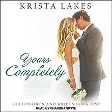 Yours Completely: Billionaires and Brides Series, Book 1 | Livre audio Auteur(s) : Krista Lakes Narrateur(s) : Chandra Skyye