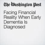 Facing Financial Reality When Early Dementia Is Diagnosed | Martha M. Hamilton
