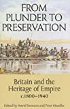 img - for From Plunder to Preservation: Britain and the Heritage of Empire, c.1800-1940 (Proceedings of the British Academy) book / textbook / text book