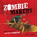 Zombie Makers: True Stories of Nature's Undead | Rebecca L. Johnson