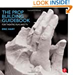 The Prop Building Guidebook: For Thea...