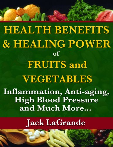 Health Benefits and Healing Power of Fruits and Vegetables: Inflammation, Anti-aging, High Blood Pressure and Much More... (Healing Fruits And Vegetables compare prices)