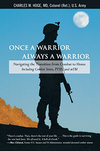 Once a Warrior-Always a Warrior: Navigating the Transition from Combat to Home-Including Combat Stress, PTSD, and MTBI
