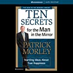 Ten Secrets for the Man in the Mirror: Startling Ideas About True Happiness | Patrick Morley
