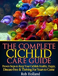 The Complete Cichlid Care Guide - My 20 Years Personal Journey Keeping Cichlids