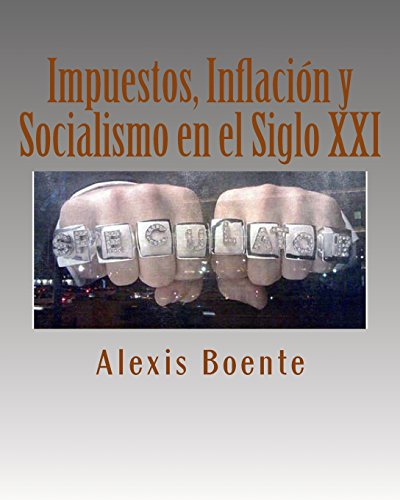 Impuestos, Inflación y Socialismo en el Siglo XXI: Temas de Economía y Política