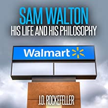 Sam Walton: His Life and His Philosophy Audiobook by J. D. Rockefeller Narrated by Kent Bates
