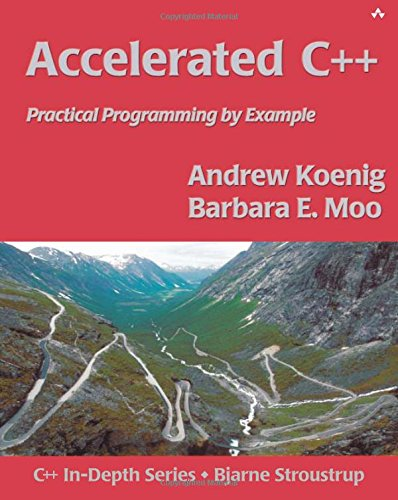 Accelerated C++:Practical Programming by Example (C++ in Depth Series)