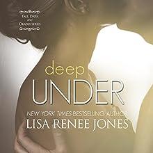 Deep Under | Livre audio Auteur(s) : Lisa Renee Jones Narrateur(s) : Eric Michael Summerer, Susannah Jones