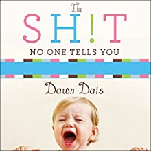 The Sh!t No One Tells You: A Guide to Surviving Your Baby's First Year (       UNABRIDGED) by Dawn Dais Narrated by Meredith Mitchell