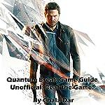 Quantum Break Game Guide Unofficial | Chala Dar