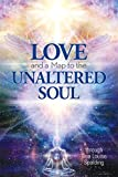 img - for Love and a Map to the Unaltered Soul book / textbook / text book