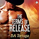 The Terms of Release Audiobook by BA Tortuga Narrated by Slate Anders