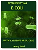 EXTERMINATING E.COLI NATURALLY : Discover awesome  herbs and supplements that destroy chronic E.coli gut infection