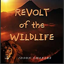 Revolt of the Wildlife (       UNABRIDGED) by Idson Charles Narrated by Bryant Sullivan