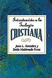 Introduccion a la Teologia Cristiana (Spanish Edition) (0687074274) by Justo L Gonzalez