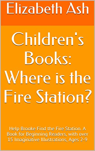 Children's Books: Where is the Fire Station?: Help Brooke Find the Fire Station. A Book for Beginning Readers, with over 15 Imaginative Illustrations, Ages 2-9 (Brooke Explores Series 6)