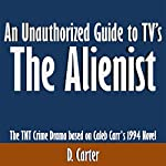An Unauthorized Guide to TV's The Alienist: The TNT Crime Drama Based on Caleb Carr's 1994 Novel | D. Carter