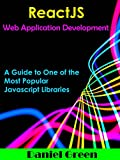 ReactJS: Web Application Development: A guide to one of the most popular Javascript libraries (Javascript library Book 2)...