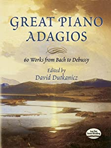 Great Piano Adagios - 60 Works from Bach to Debussy by Dover Publications Inc.