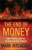 img - for The End of Money: Bible Prophecy and the Coming Economic Collapse book / textbook / text book