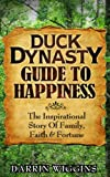 Duck Dynasty: Guide To Happiness The Inspirational Story Of Family, Faith & Fortune