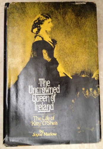 The uncrowned queen of Ireland: The life of Kitty O'Shea