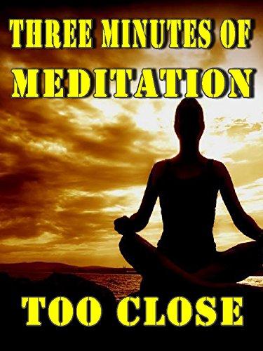 Three Minutes of Meditation (Too Close)