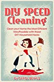 DIY Speed Cleaning: Clean your Home the Most Efficient Way Possible with these DIY Household Hacks