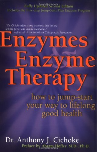 Enzymes & Enzyme Therapy : How to Jump-Start Your Way to Lifelong Good Health