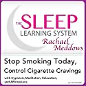 Stop Smoking Today, Control Cigarette Cravings: Hypnosis, Meditation and Affirmations: The Sleep Learning System Featuring Rachael Meddows (       UNABRIDGED) by Joel Thielke Narrated by Rachael Meddows