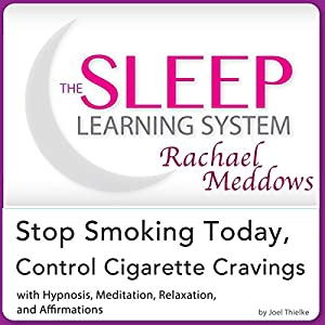 Stop Smoking Today, Control Cigarette Cravings: Hypnosis, Meditation and Affirmations Audiobook