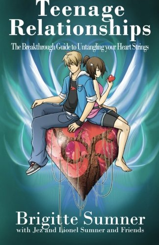 Teenage Relationships: the Breakthrough Guide to Untangling Your Heart Strings