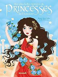 Mes plus belles histoires de princesses de l'Antiquité par Roxane Marie Galliez
