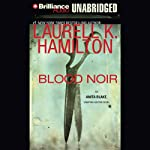 Blood Noir: Anita Blake, Vampire Hunter, Book 16 (       UNABRIDGED) by Laurell K. Hamilton Narrated by Cynthia Holloway