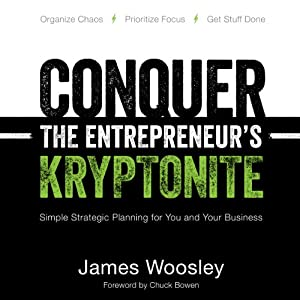 Conquer the Entrepreneur's Kryptonite: Simple Strategic Planning for You and Your Business | [James Woosley]