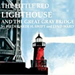 Little Red Lighthouse and the Great Gray Bridge | Hildegard H. Swift,Lynd Ward