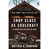 Shop Class as Soulcraft: An Inquiry into the Value of Work ~ Matthew B. Crawford