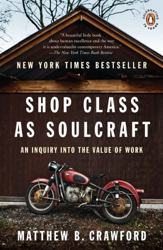 Shop Class as Soulcraft: An Inquiry into the Value of Work: Matthew B. Crawford: 9780143117469: Amazon.com: Books