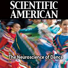 The Neuroscience of Dance: Scientific American (       UNABRIDGED) by Steven Brown, Lawrence M. Parsons, Scientific American Narrated by Mark Moran