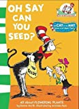 Oh Say Can You Seed?: All About Flowering Plants (The Cat in the Hat's Learning Library) (0007130600) by Bonnie Worth