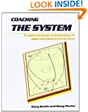Coaching the System: A complete guide to basketball's most explosive style of play