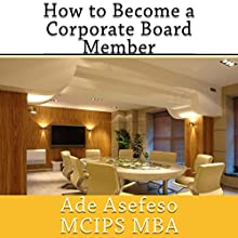 How to Become a Corporate Board Member (       UNABRIDGED) by Ade Asefeso MCIPS MBA Narrated by Juan G Molinari