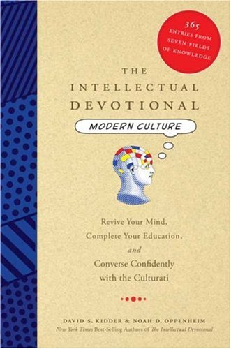 The Intellectual Devotional Modern Culture: Revive Your Mind, Complete Your Education, and Converse Confidently with the Culturati, David S. Kidder, Noah D. Oppenheim