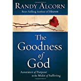The Goodness of God: Assurance of Purpose in the Midst of Suffering ~ Randy Alcorn