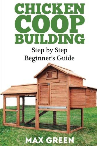 Chicken Coop Building: Step by Step Beginner's Guide (Chicken Coop Building, Backyard Chickens, Chicken Raising, Chicken Coop Plans, building chicken coops) (Building Plans For Chicken Coops compare prices)